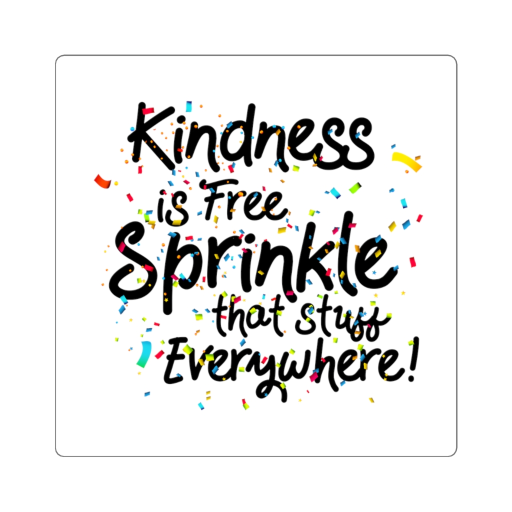 Kindness Is Free Sprinkle That Stuff Everywhere The Bad Potato